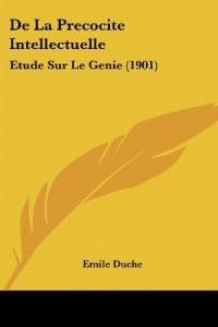 de La Precocite Intellectuelle: Etude Sur Le Genie (1901)