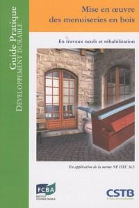 Mise en oeuvre des menuiseries en bois : En travaux neufs et réhabilitation