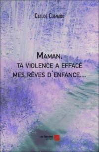 Maman, Ta Violence a Efface Mes Reves d Enfance...