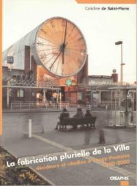 La fabrication plurielle de la ville. decideurs et citadins a cergy-pontoise (1990-2000)
