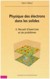Physique des électrons dans les solides : Tome 2, Recueil d'exercices et de problèmes