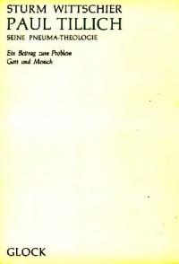 Paul Tillich - seine Pneuma-Theologie: Ein Beitrag zum Problem Gott und Mensch