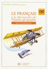 Le français à la découverte de l'histoire-géographie CM2 : Guide pédagogique