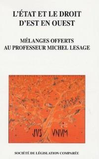 L'Etat et le droit d'Est en Ouest : Mélanges offerts au professuer Michel Lesage