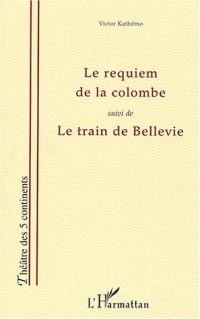 Le requiem de la colombe suivi de Le train de Bellevie
