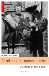 Chrétiens du monde arabe : Un archipel en terre d'Islam