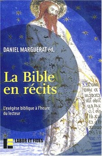 La bible en récits : L'exégèse biblique à l'heure du lecteur, Colloque international d'anlyse narrative des textes de la Bible, Lausanne (mars 2002)