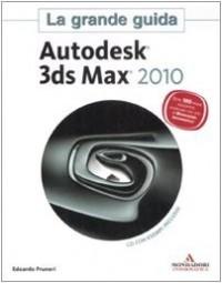Autodesk 3ds Max 2010. La grande guida. Con CD-ROM
