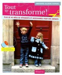 Tout se transforme ! : Plus de 40 idées de vêtements et d'accessoires pour vos enfants