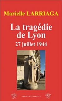 Tragedie de Lyon 27 Juillet 1944 (la)
