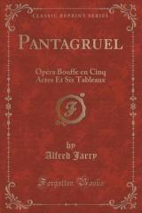 Pantagruel: Opera Bouffe En Cinq Actes Et Six Tableaux (Classic Reprint)