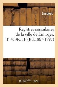 Registres Limoges T4  3r  1 P  ed 1867 1897