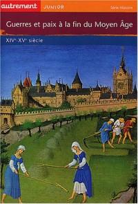 Guerres et paix à la fin du Moyen Âge : XIVe-XVe siècle