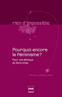 Pourquoi encore le féminisme ? : Pour une éthique du libre choix