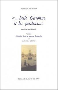Belle Garonne et les jardins. Version planétaire précédé de Hölderlin dans la renverse du souffle