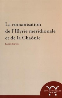 La romanisation de l'Illyrie méridionale et de la Chaônie