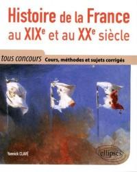 HISTOIRE DE LA FRANCE AU XIXE ET AU XXE SIÈCLE COURS, MÉTHODE ET 15 SUJETS CORRIGÉS TOUT EN UN  TOUS CONCOURS