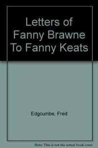 Letters of Fanny Brawne To Fanny Keats