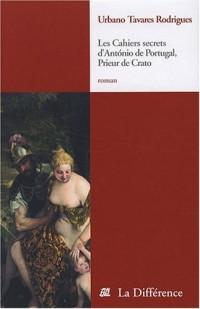 Les Cahiers secrets d'Antonio de Portugal : Prieur de Crato
