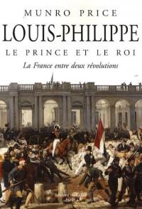 Louis-Philippe, le prince et le roi : La France entre deux révolutions