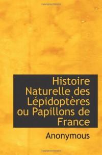 Histoire Naturelle des Lépidoptères ou Papillons de France
