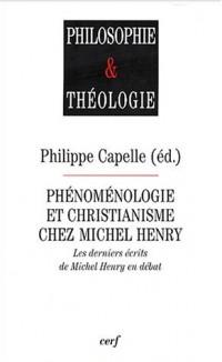Phénoménologie et christianisme chez Michel Henry : Les derniers écrits de Michel Henry en débat