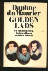 GOLDEN LADS: SIR FRANCIS BACON, ANTHONY BACON AND THEIR FRIENDS.