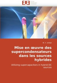 Mise en ?uvre des supercondensateurs dans les sources hybrides: Utilizing supercapacitors in hybrid DC sources