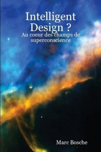 Intelligent Design ? Au coeur des champs de superconscience