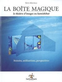La boîte magique : Le théâtre d'images ou Kamishibaï histoire, utilisations, perspectives