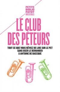 Le club des péteurs : Tout ce que vous rêviez de lire sur le pet sans oser le demander à Antoine de Baecque