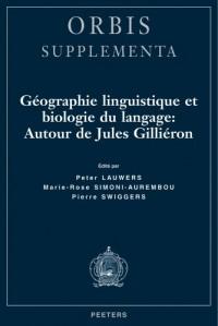 Géographie linguistique et biologie du langage: Autour de Jules Gillieron