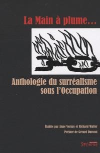 La Main à plume : Anthologie du surréalisme sous l'Occupation