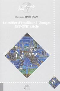 Le métier d'émailleur à Limoges : XVIe-XVIIe siècle