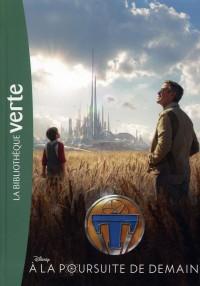 À la poursuite de demain - Le roman du film Tomorrow Land