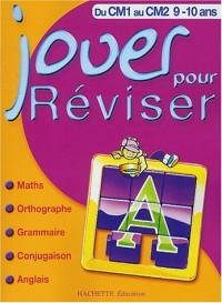 Jouer pour réviser : Mathématiques - Orthographe - Grammaire - Conjugaison - Anglais, du CM1 au CM2 - 9-10 ans