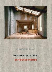 Philippe de Gobert : De toutes pièces, oeuvres/works 1972-2017
