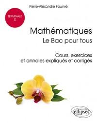 Mathématiques le Bac pour Tous Cours Exercices et Annales Expliques et Corrigés Terminale S