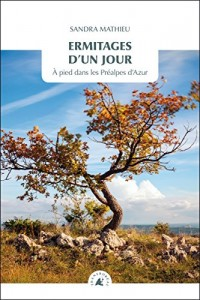 Ermitages d'un jour : A pied dans les Préalpes d'Azur