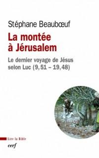 La montée à Jérusalem : Le dernier voyage de Jésus selon Luc (9, 51 - 19, 48)