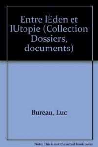Entre l'eden et l'utopie (Dossiers, documents) (French Edition)