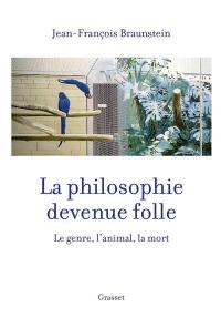 La philosophie devenue folle: Le genre, l'animal, la mort