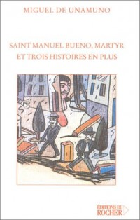 Saint Manuel Bueno, martyr et trois histoires en plus