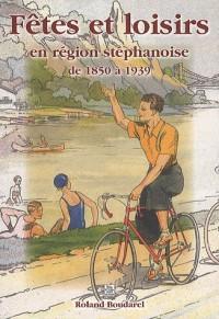 Fêtes et loisirs en région stéphanoise - De 1850 à 1939