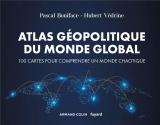Atlas géopolitique du monde global - 4e éd. - 100 cartes pour comprendre un monde chaotique: 100 cartes pour comprendre un monde chaotique