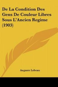 de La Condition Des Gens de Couleur Libres Sous L'Ancien Regime (1903)