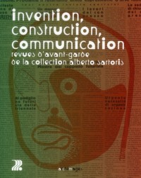 Invention, Construction, Communication. Revues d'Avant-Gard E de la Collection Alberto Sartoris