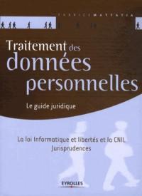 Traitement des données personnelles. Le guide juridique. La loi Informatique et libertés et la CNIL. Jurisprudences.