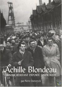 Achille Blondeau : Mineur résistant déporté syndicaliste