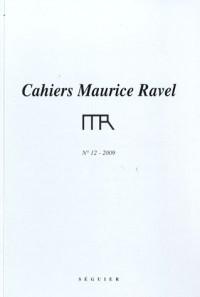 CAHIERS Maurice RAVEL N° 12 - 2009